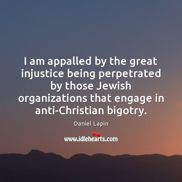 I am appalled by the great injustice being perpetrated by those Jewish Daniel Lapin Picture Quote