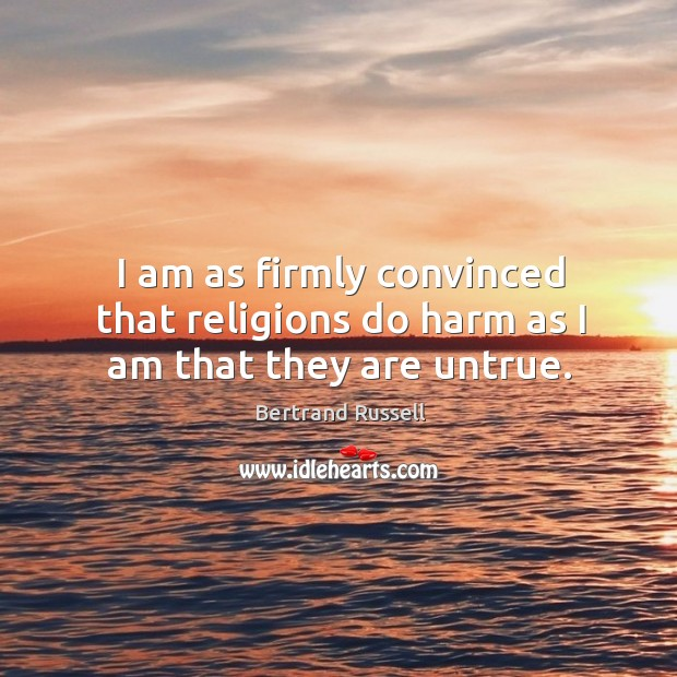 I am as firmly convinced that religions do harm as I am that they are untrue. Image