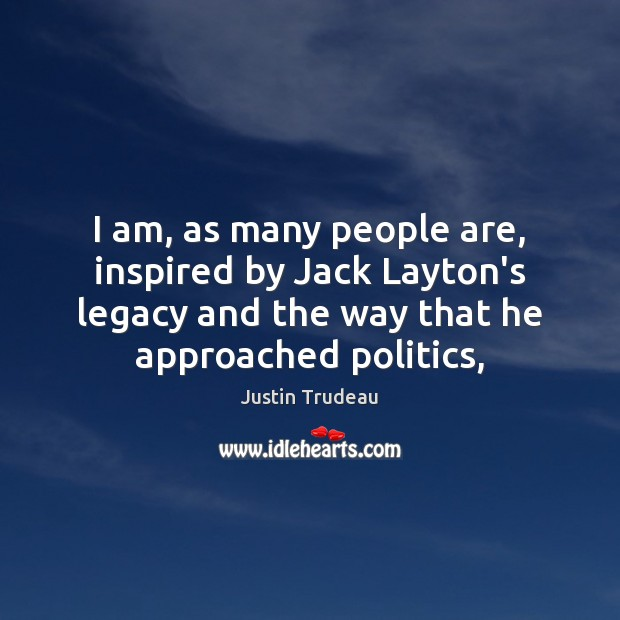 I am, as many people are, inspired by Jack Layton's legacy and Image