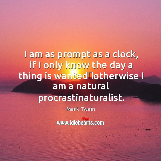 Image, I am as prompt as a clock, if I only know the