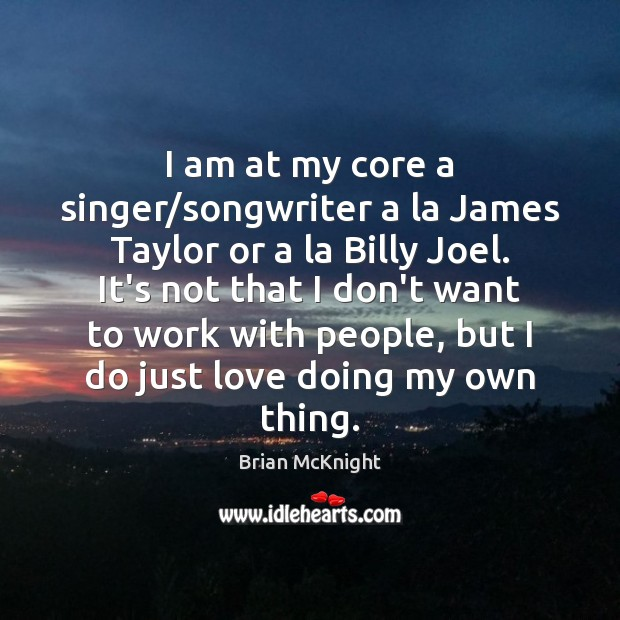 Image, I am at my core a singer/songwriter a la James Taylor