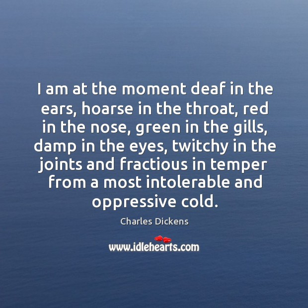 I am at the moment deaf in the ears, hoarse in the Image