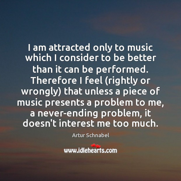Image, I am attracted only to music which I consider to be better
