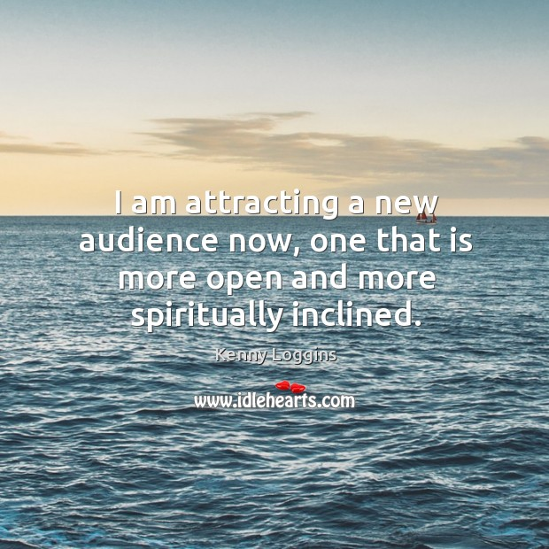 I am attracting a new audience now, one that is more open and more spiritually inclined. Image