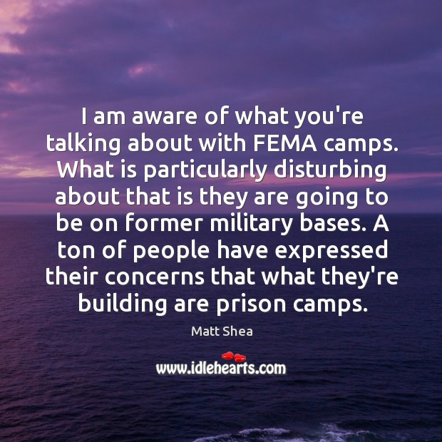 Image, I am aware of what you're talking about with FEMA camps. What