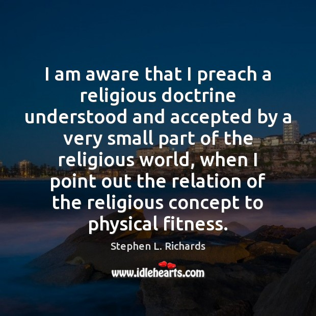 I am aware that I preach a religious doctrine understood and accepted Fitness Quotes Image