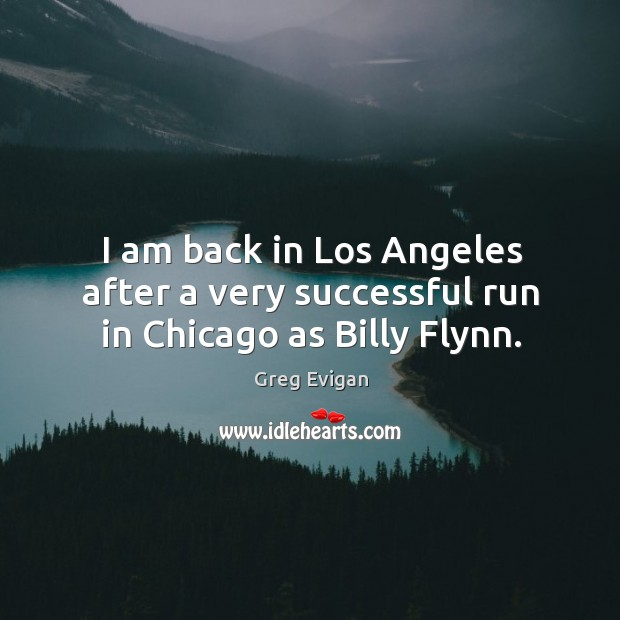 I am back in los angeles after a very successful run in chicago as billy flynn. Image