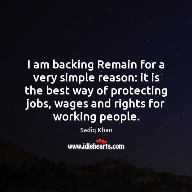 Image, I am backing Remain for a very simple reason: it is the