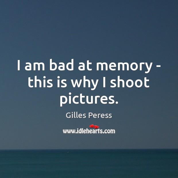 I am bad at memory – this is why I shoot pictures. Image