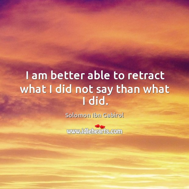 I am better able to retract what I did not say than what I did. Image