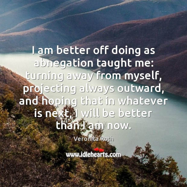 I am better off doing as abnegation taught me: turning away from Image
