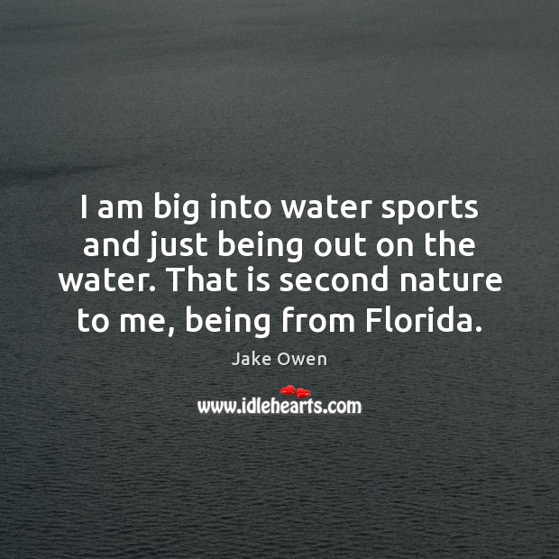 I am big into water sports and just being out on the Sports Quotes Image