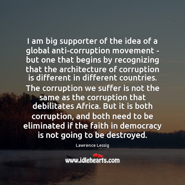 I am big supporter of the idea of a global anti-corruption movement Democracy Quotes Image