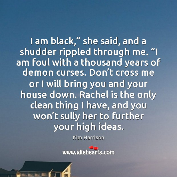 """I am black,"""" she said, and a shudder rippled through me. """"I Kim Harrison Picture Quote"""