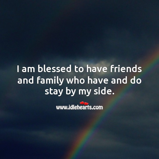 Image, I am blessed to have friends and family who have and do stay by my side.