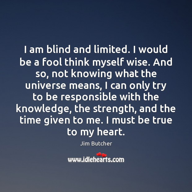 I am blind and limited. I would be a fool think myself Image