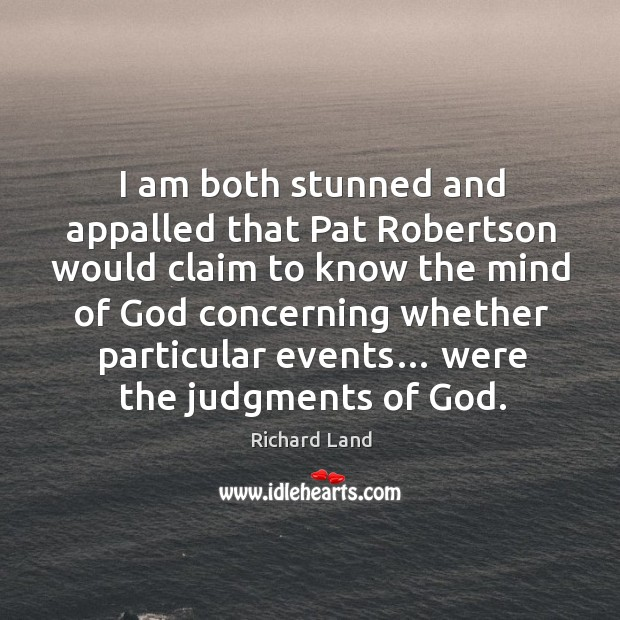 I am both stunned and appalled that pat robertson would claim to know the Image
