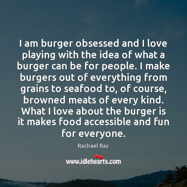 Image, I am burger obsessed and I love playing with the idea of