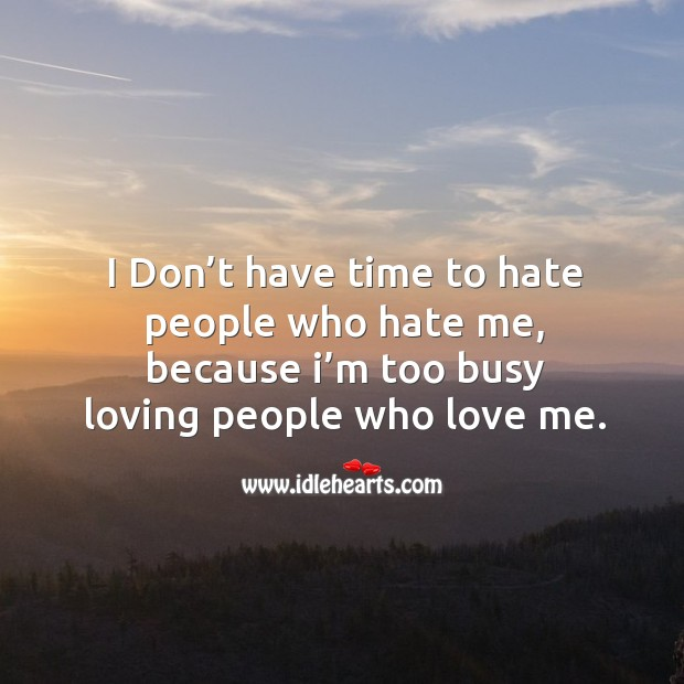I don't have time to hate, I'm too busy loving people. Life and Love Quotes Image