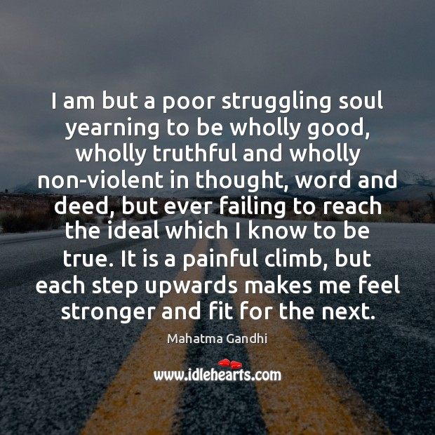 I am but a poor struggling soul yearning to be wholly good, Mahatma Gandhi Picture Quote