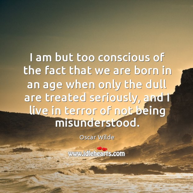 Image, I am but too conscious of the fact that we are born