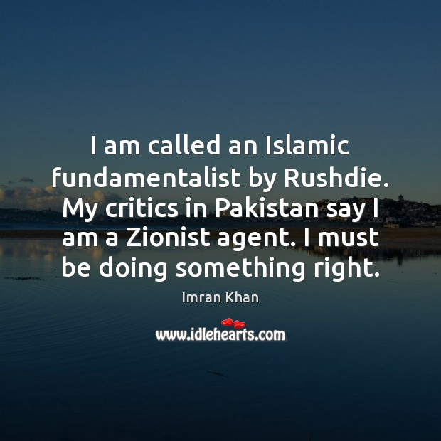 I am called an Islamic fundamentalist by Rushdie. My critics in Pakistan Image