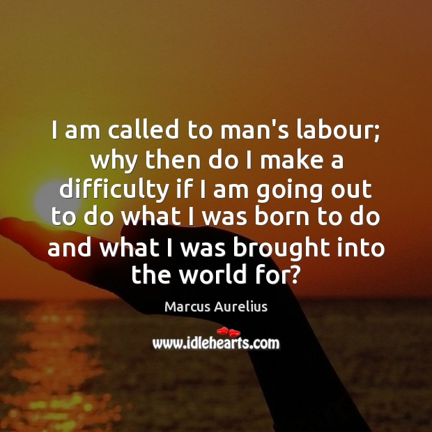 Image, I am called to man's labour; why then do I make a
