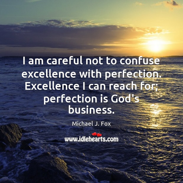 Image, I am careful not to confuse excellence with perfection. Excellence I can