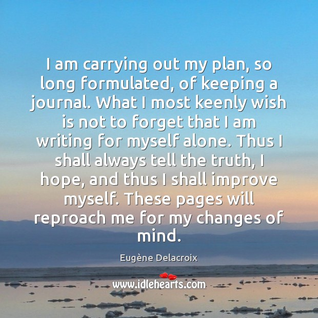 Image, I am carrying out my plan, so long formulated, of keeping a