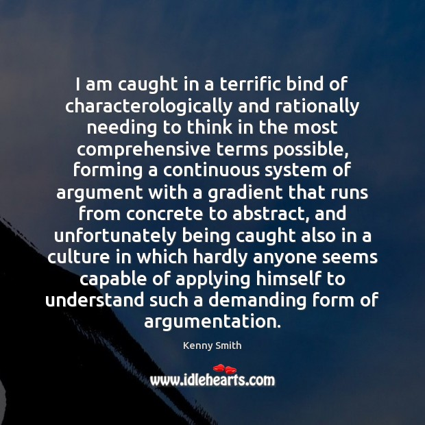 I am caught in a terrific bind of characterologically and rationally needing Culture Quotes Image