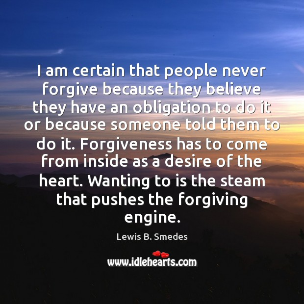 Image, I am certain that people never forgive because they believe they have