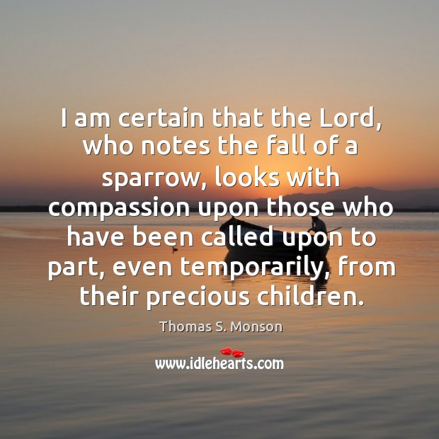 I am certain that the lord, who notes the fall of a sparrow, looks with compassion upon those who have Image