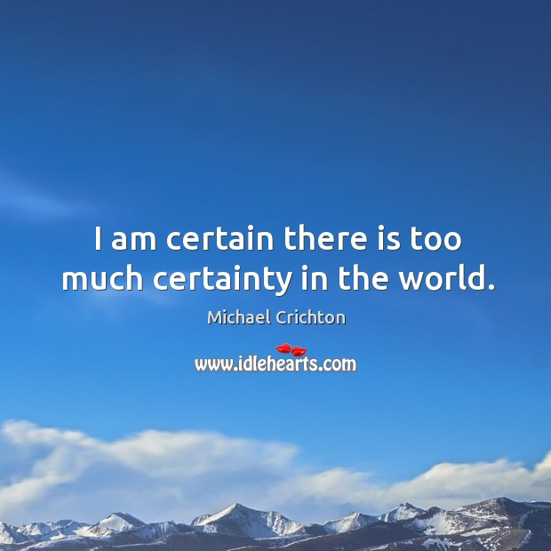 Image, I am certain there is too much certainty in the world.