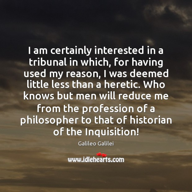 I am certainly interested in a tribunal in which, for having used Galileo Galilei Picture Quote
