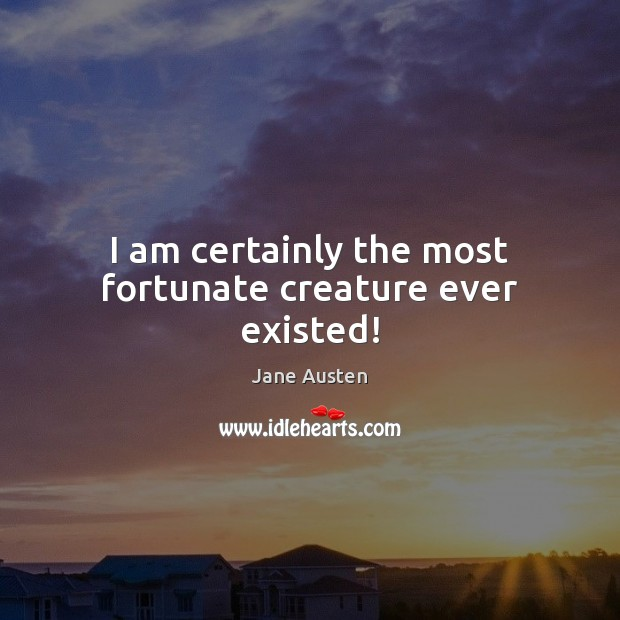Image about I am certainly the most fortunate creature ever existed!