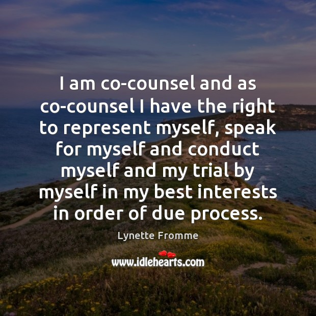I am co-counsel and as co-counsel I have the right to represent Image
