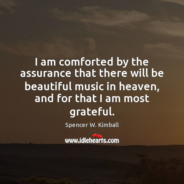 Image, I am comforted by the assurance that there will be beautiful music
