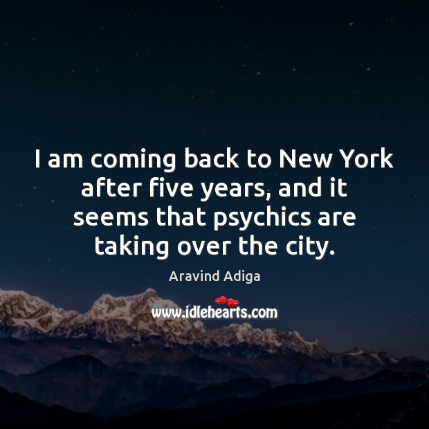 I am coming back to New York after five years, and it Image