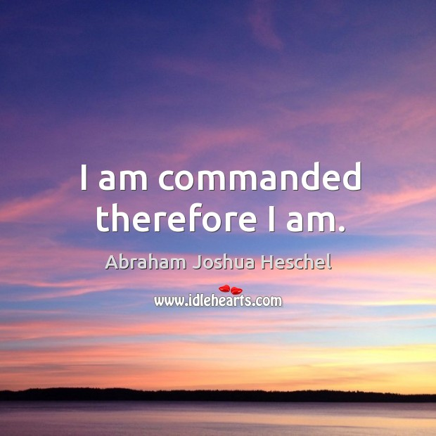 Image, I am commanded therefore I am.