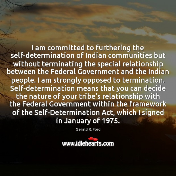 I am committed to furthering the self-determination of Indian communities but without Gerald R. Ford Picture Quote