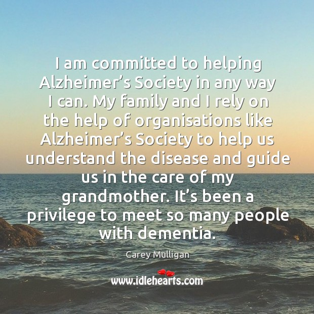 I am committed to helping alzheimer's society in any way I can. My family and I rely on the help Image