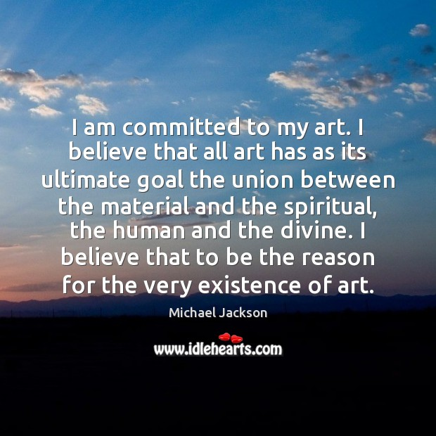 I am committed to my art. I believe that all art has Image
