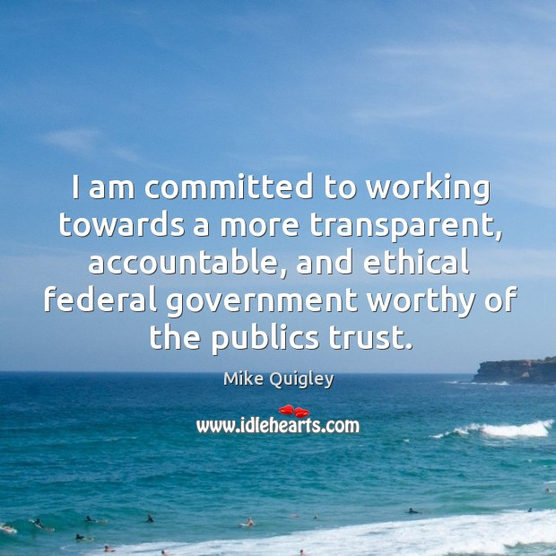I am committed to working towards a more transparent, accountable, and ethical Image