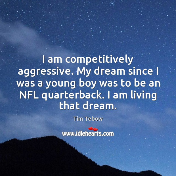I am competitively aggressive. My dream since I was a young boy Tim Tebow Picture Quote