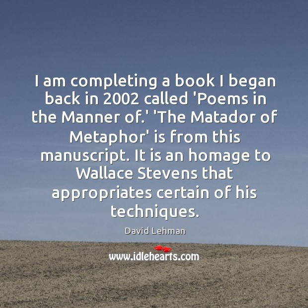 I am completing a book I began back in 2002 called 'Poems in Image