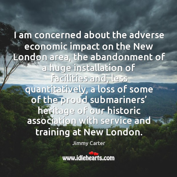 I am concerned about the adverse economic impact on the new london area Image