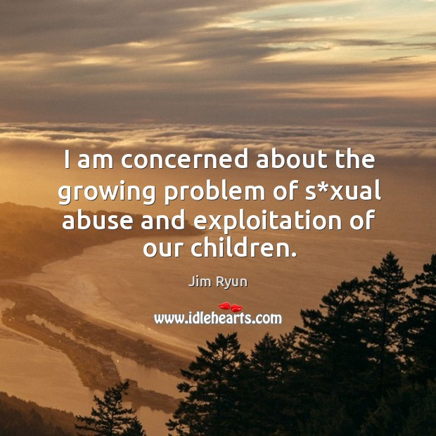 I am concerned about the growing problem of s*xual abuse and exploitation of our children. Image