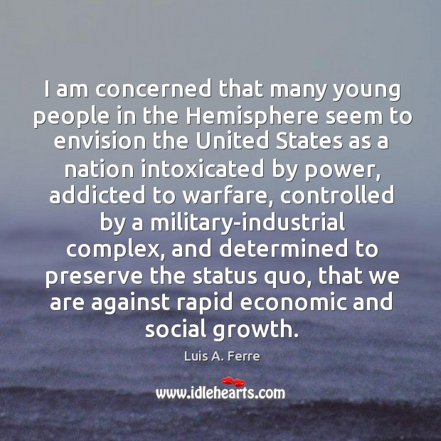 I am concerned that many young people in the Hemisphere seem to Luis A. Ferre Picture Quote
