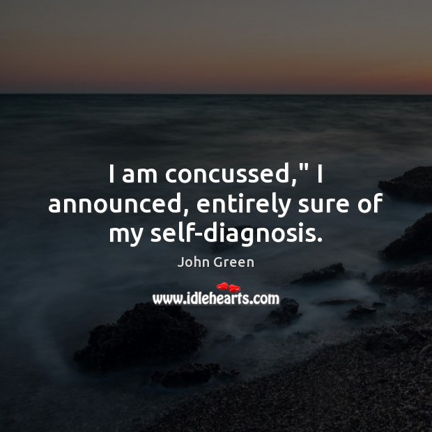 """I am concussed,"""" I announced, entirely sure of my self-diagnosis. Image"""