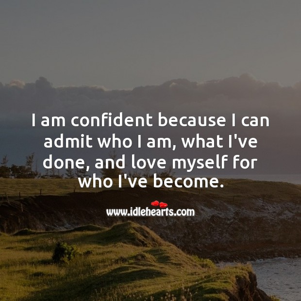 Confidence Quotes image saying: I am confident because I can admit who I am, what I've done, and love myself for who I've become.